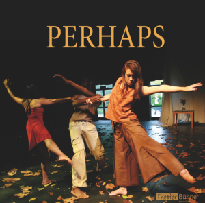 Perhaps - a dance theatre piece, 2009